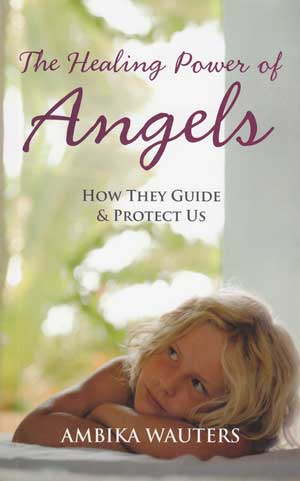 Healing Power of Angels by Ambika Wauters