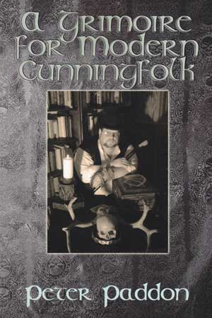 A Grimoire for Modern Cunning Folk : A Practical Guide to Witchcraft on the Crooked Path