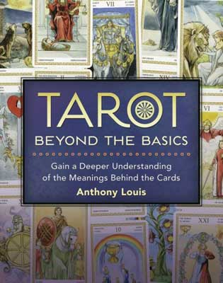 Tarot Beyond the Bascis by Anthony Louis