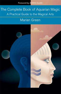 Complete Book of Aquarian Magic by Marian Green