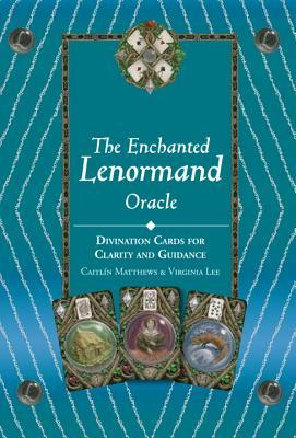 The Enchanted Lenormand Oracle : 39 Cards for Revealing Your True Self and Your Destiny