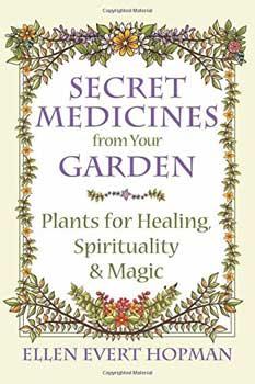 Secret Medicines from your Garden by Ellen Evert Hopman
