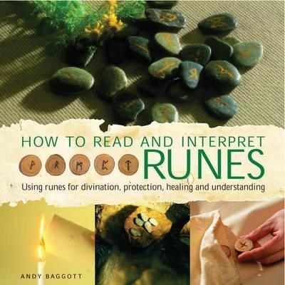 How to Read and Interpret the Runes : Using Runes for Divination, Protection, Healing and Understanding