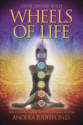 Wheels of Life : The Classic Guide to the Chakra System