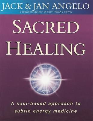Sacred Healing : A soul-based approach to subtle energy medicine