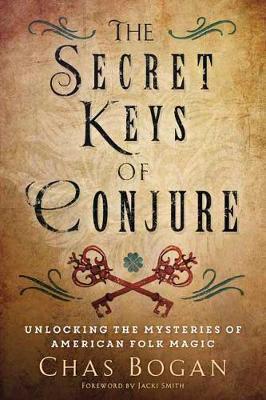 The Secret Keys of Conjure : Unlocking the Mysteries of American Folk Magic