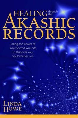 Healing Through the Akashic Records : Using the Power of Your Sacred Wounds to Discover Your Soul's Perfection