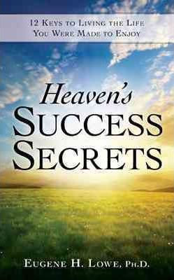 Heaven's Success Secrets : 12 Keys to Living the Life You Were Made to Enjoy