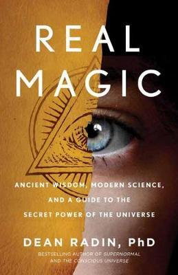Real Magic : Unlocking Your Natural Psychic Abilities to Create Everyday Miracles
