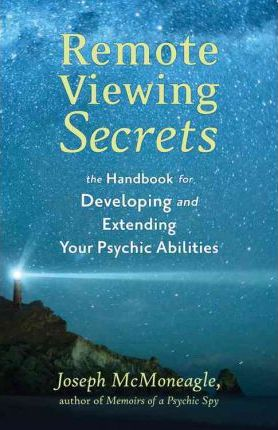 Remote Viewing Secrets : The Handbook for Developing and Extending Your Psychic Abilities