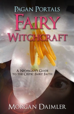 Pagan Portals - Fairy Witchcraft : A Neopagan's Guide to the Celtic Fairy Faith