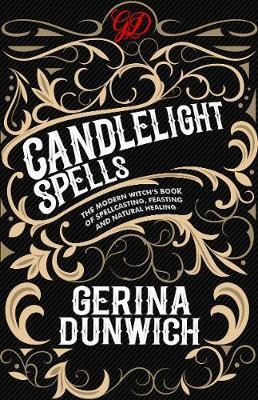Candlelight Spells : The Modern Witch's Book of Spellcasting, Feasting, and Natural Healing