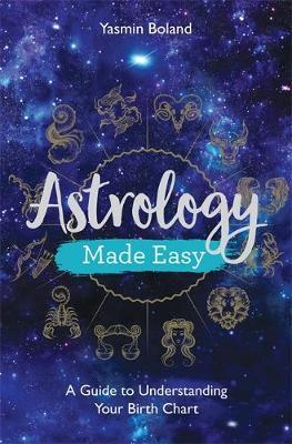 Astrology Made Easy : A Guide to Understanding Your Birth Chart