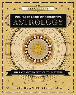 Llewellyn's Complete Book of Predictive Astrology : The Easy Way to Predict Your Future