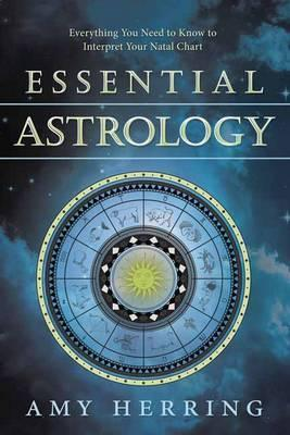 Essential Astrology : Everything You Need to Know to Interpret Your Natal Chart