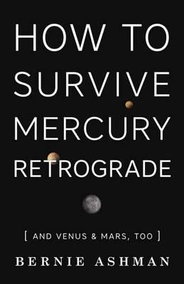 How to Survive Mercury Retrograde : And Venus and Mars Too