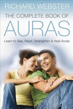 The Complete Book of Auras : Learn to See, Read, Strengthen and Heal Auras