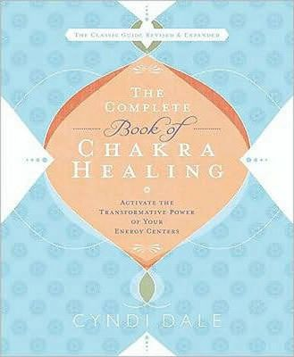 The Complete Book of Chakra Healing : Activate the Transformative Power of Your Energy Centers