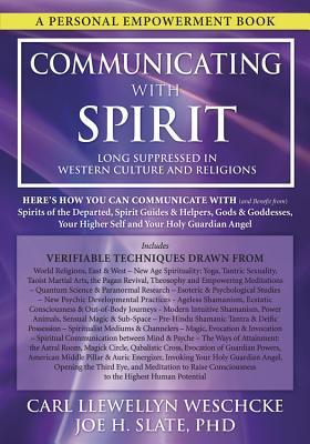 Communicating with Spirit : Here's How You Can Communicate (and Benefit From) Spirits of the Departed, Spirit Guides & Helpers, Gods & Goddesses, Your Higher Self and Your Holy Guardian Angel