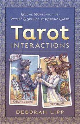 Tarot Interactions : Become More Intuitive, Psychic, and Skilled at Reading Cards