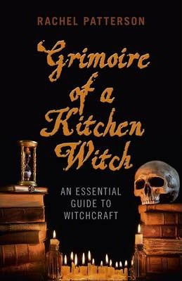 Grimoire of a Kitchen Witch : An Essential Guide to Witchcraft