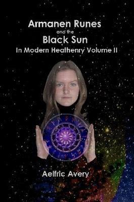 Armanen Runes and the Black Sun in Modern Heathenry Volume II