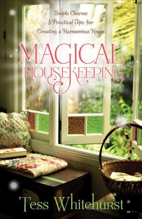 Magical Housekeeping : Simple Charms and Practical Tips for Creating a Harmonious Home