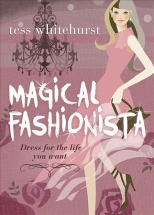 Magical Fashionista : Dress for the Life You Want