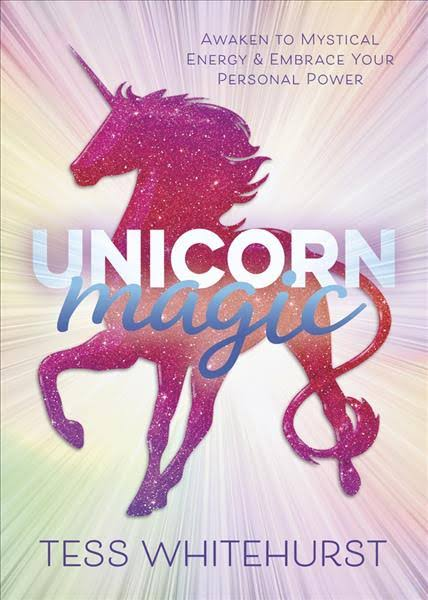 Unicorn Magic : Awaken to Mystical Energy & Embrace Your Personal Power (Pre-order Nov 2019)
