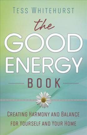 The Good Energy Book : Creating Harmony and Balance for Yourself and Your Home