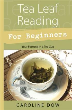 Tea Leaf Reading for Beginners : Your Fortune in a Teacup