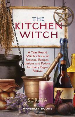 The Kitchen Witch : A Year-round Witch's Brew of Seasonal Recipes, Lotions and Potions for Every Pagan Festival