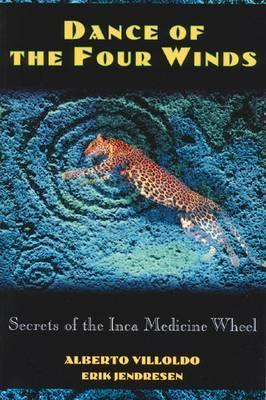 Dance of the Four Winds : Secrets of the Inca Medicine Wheel