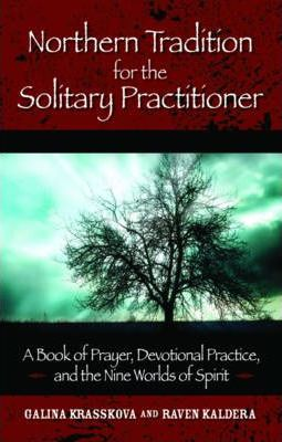 Northern Tradition for the Solitary Practitioner : A Book of Prayer, Devotional Practice, and the Nine Worlds of the Spirit