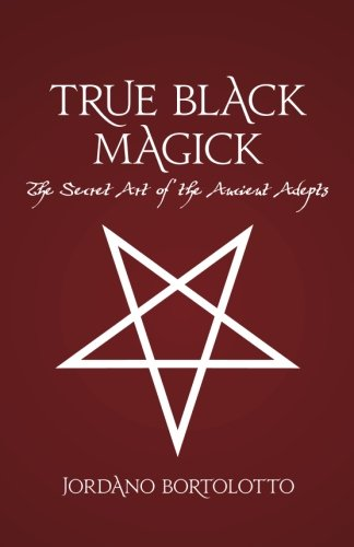 True Black Magick : The Secret Art of the Ancient Adepts