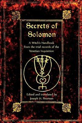 The Secrets of Solomon : A Witch's Handbook from the Trial Records of the Venetian Inquisition