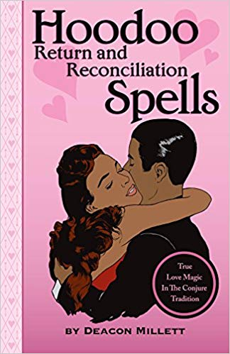 Hoodoo Return and Reconciliation Spells: True Love Magic in the Conjure Tradition