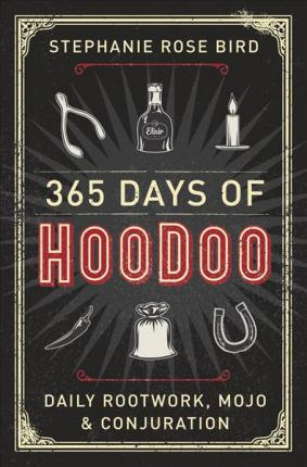 365 Days of Hoodoo : Daily Rootwork, Mojo, and Conjuration