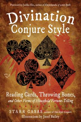 Divination Conjure Style : Reading Cards, Throwing Bones, and Other Forms of Household Fortune-Telling