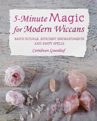 5-Minute Magic for Modern Wiccans: Rapid Rituals, Efficient Enchantments, and Swift Spells