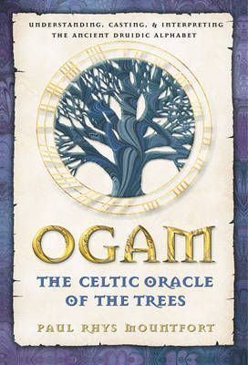 Ogam: The Celtic Oracle of the Trees : Understanding, Casting, and Interpreting the Ancient Druidic Alphabet