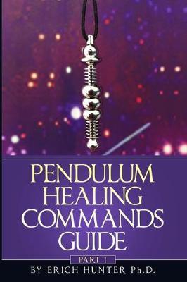 Pendulum Healing Commands Guide : Part 1