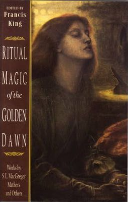 Ritual Magic of the Golden Dawn : Works by S.L. Macgregor Mather and Others