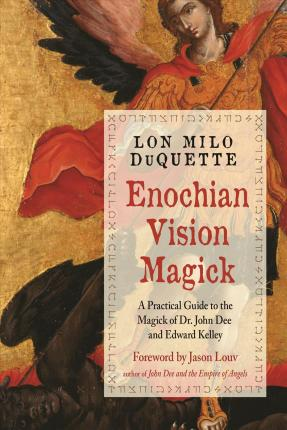 Enochian Vision Magick : A Practical Guide to the Magick of Dr. John Dee and Edward Kelley