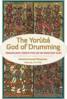 The Yoruba God of Drumming : Transatlantic Perspectives on the Wood That Talks
