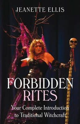 Forbidden Rites : Your Complete Introduction to Traditional Witchcraft