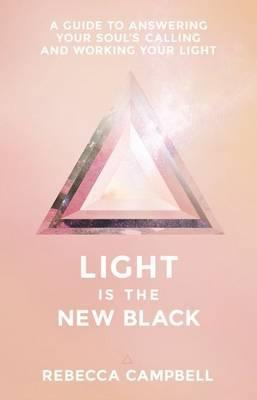 Light is the New Black: A Guide to Answering Your Soul's Calling and Working Your Light