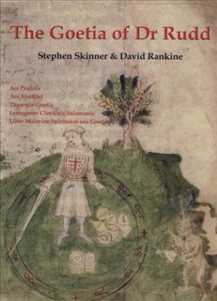 The Goetia of Dr Rudd : The Angels & Demons of Liber Malorum Spirituum Seu Goetia Lemegeton Clavicula Salomonis