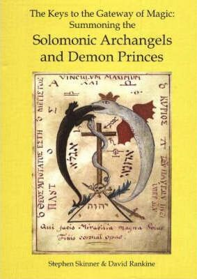 Keys to the Gateway of Magic : Summoning the Solomonic Archangels & Demon Princes