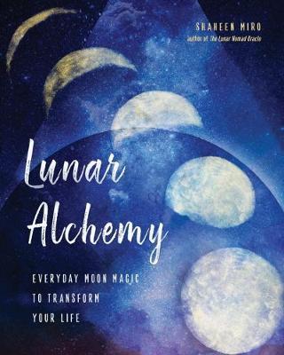 Lunar Alchemy : Everyday Moon Magic to Transform Your Life